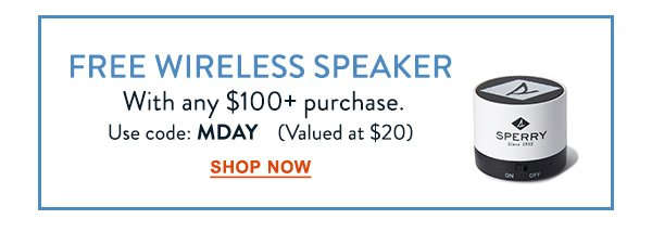 FREE WIRELESS SPEAKER WITH ANY $100 PURCHASE. Use code: MDAY. Valued at $20. SHOP NOW.