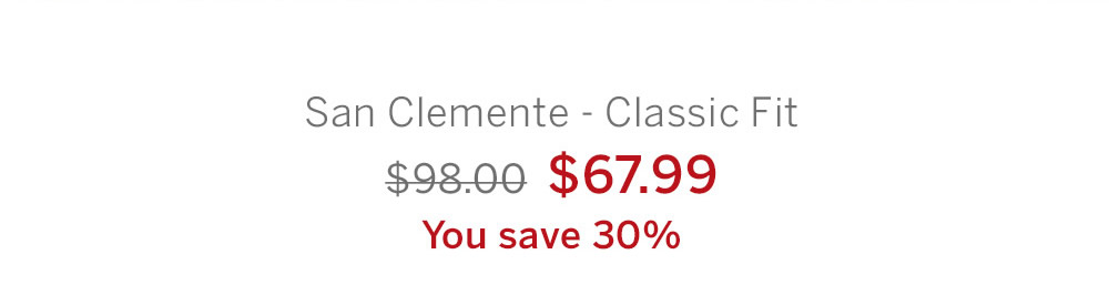 San Clemente - Classic Fit $67.99 ($98.00). You save 30%