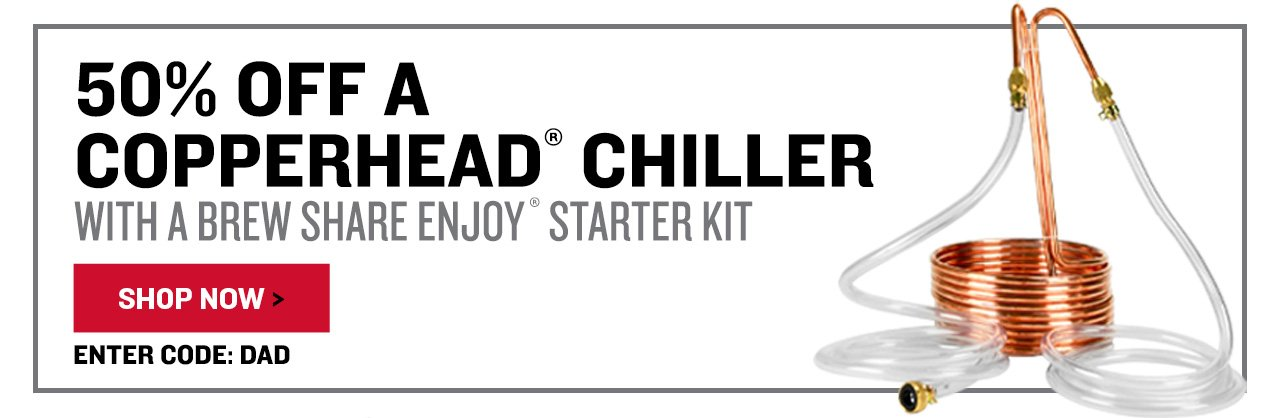 50% Off A Copperhead Chiller with a Brew Share Enjoy Starter Kit. Promo Code: DAD