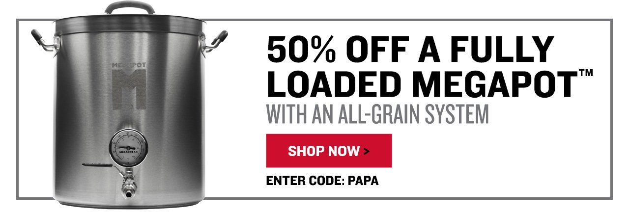 50% Off a Fully Loaded Megapot with an All Grain Cooler System. Promo code: PAPA