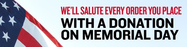 We'll salute every order you place with a donation on Memorial Day