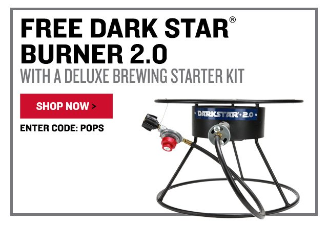 Free Dark Star Burner 2.0 With a Deluxe Brewing Starter Kit. Promo Code: FATHER