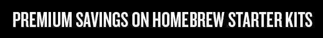 Premium Savings on Homebrew Starter Kits