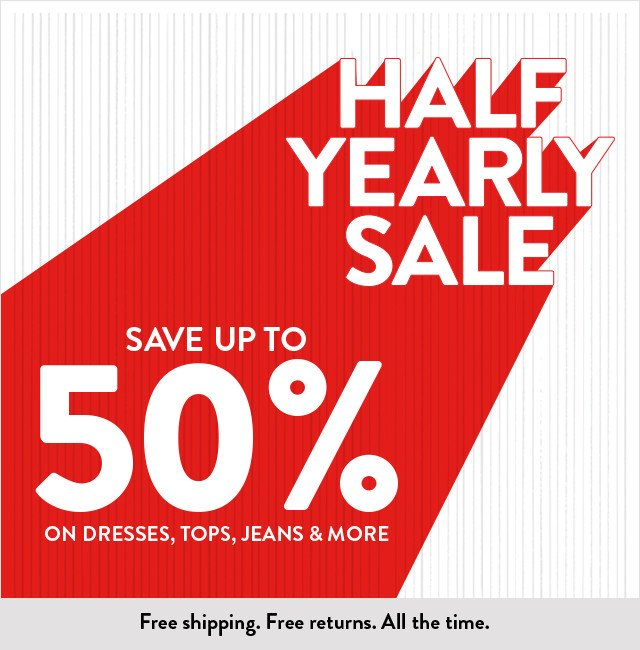 Save up to 50% on dresses, tops, jeans and more at the Half-Yearly Sale.