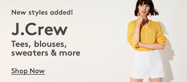 New styles added! | J.Crew | Tees, blouses, sweaters & more | Shop Now