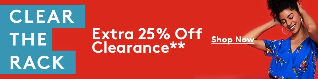Clear the Rack | Extra 25% Off Clearance** | Shop Now