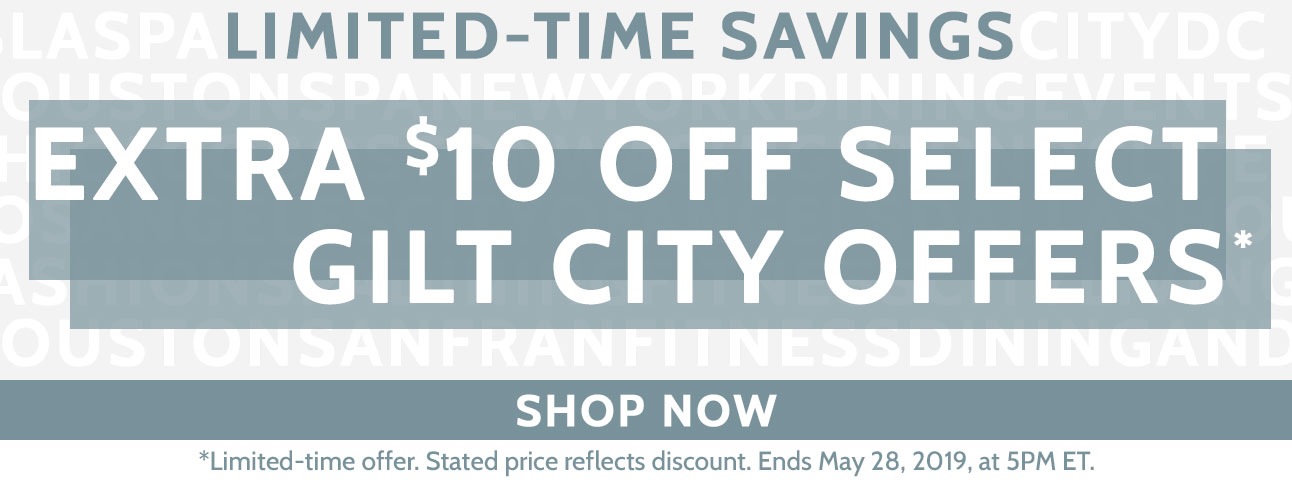 Extra $10 Off Gilt City Offers for a Limited Time!