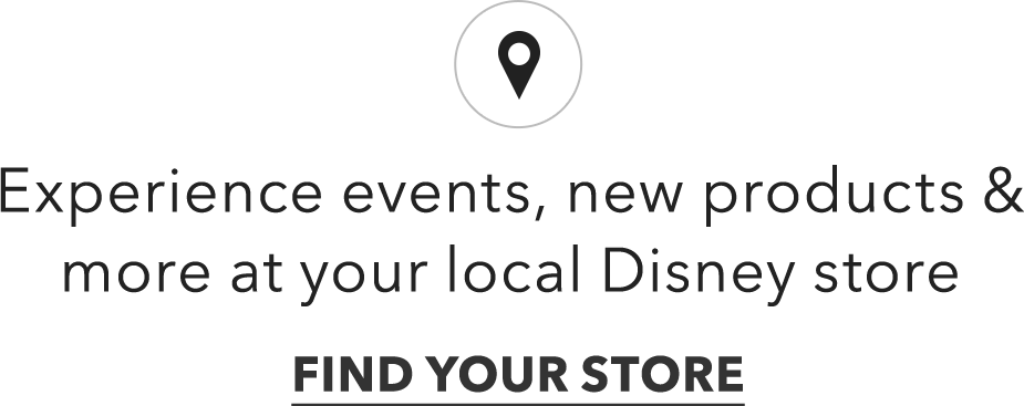 Experience events, new products & more at your local Disney store FIND YOUR STORE