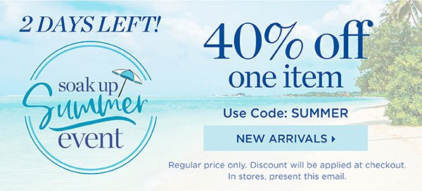 2 Days Left! 40% off One Item. Use Code: SUMMER | Shop New Arrivals