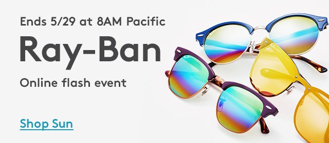 Ends 5/29 at 8AM Pacific | Ray-Ban | Online flash event | Shop Sun