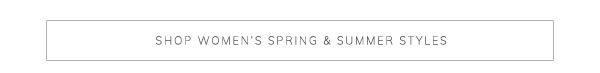 Shop Women's Spring & Summer Styles