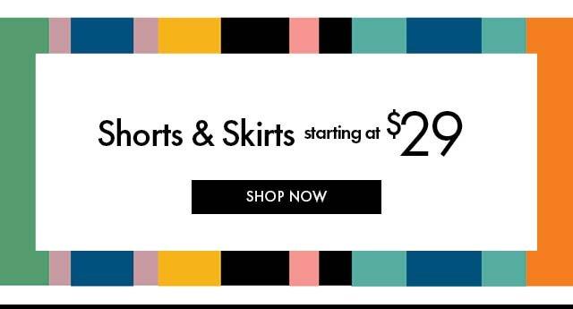 Shorts & Skirts Starting at $29 BB