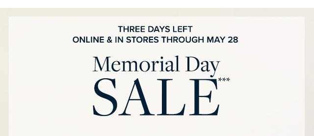 Three days left. Online & in stores through May 28. Memorial Day sale