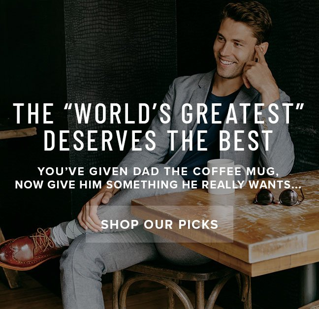 """The """"World's Greatest"""" deserves the best. Give dad something he really wants this Father's Day. Display images to learn more."""