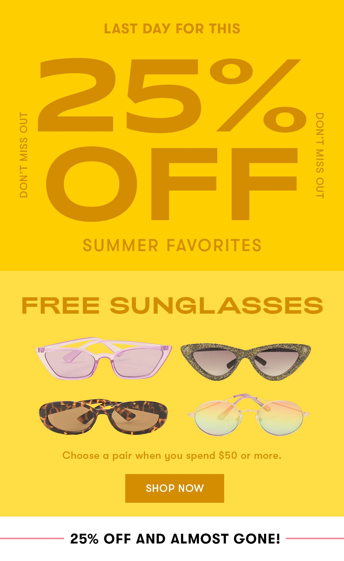 Last day for this. 25% off summer favorites and free sunglasses when you spend $50 or more.