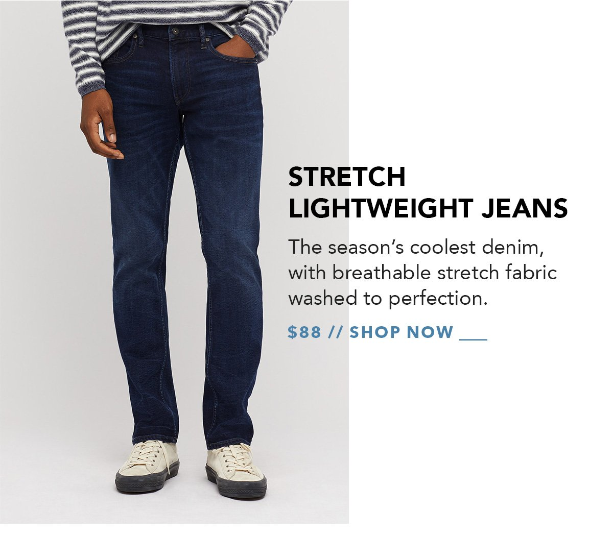 Stretch Lightweight Jean: The season's coolest denim, with breathable stretch fabric washed to perfection. Available in up to 3 fits and 7 colors.