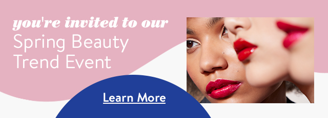 You're invited to our Spring Beauty Trend Event.