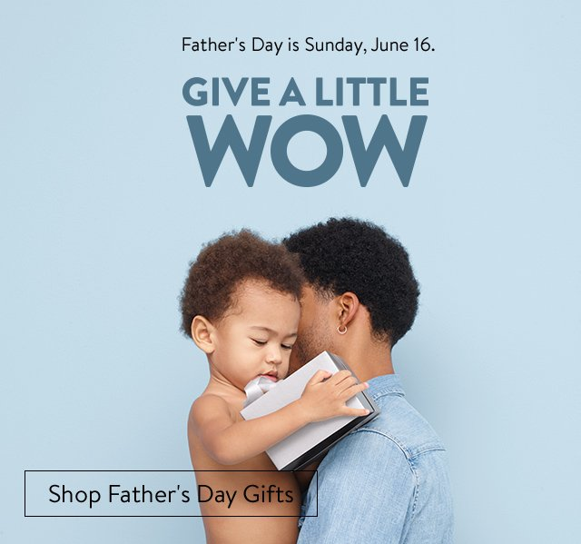 Give a Little Wow: Father's Day is Sunday, June 16