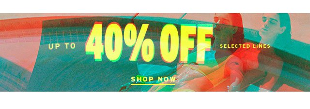 Up To 40% Off Selected Lines - Shop Now