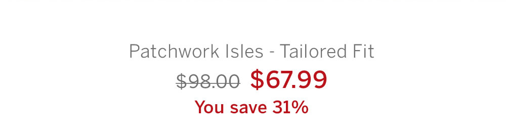 Patchwork Isles - Tailored Fit $67.99 ($98.00). You save 31%