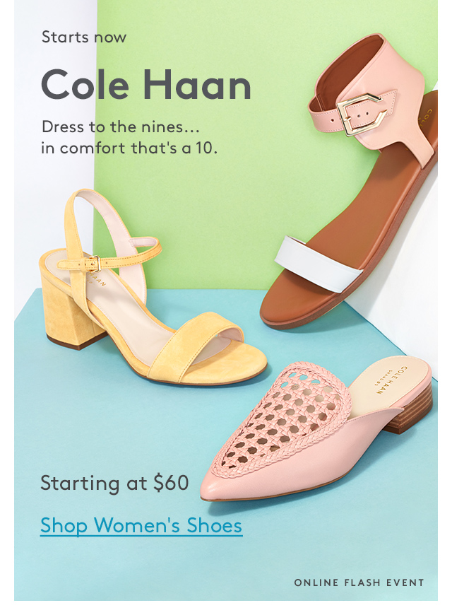 Starts now | Cole Haan | Dress to the nines... in comfort that's a 10. | Starting at $60 | Shop Women's Shoes | Online Flash Event