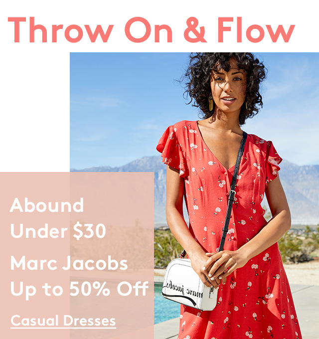 Throw On & Flow | Abound Under $30 | Marc Jacobs Up to 50% Off | Casual Dresses