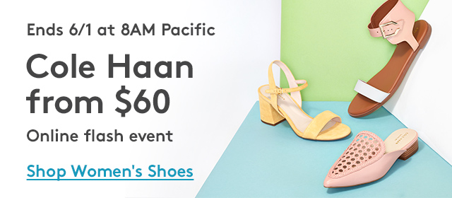 Ends 6/1 at 8AM Pacific | Cole Haan from $60 | Online Flash Event | Shop Women's Shoes