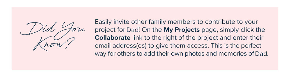 Did You Know? Invite other family members to contribute to your project with our Collaborate feature!