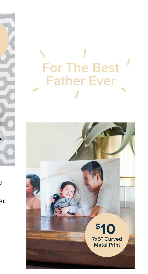 For the Best Father Ever: $27 8.5x8.5 Lustre Lay Flat and $10 7x5 Curved Metal Print - Create Your Own