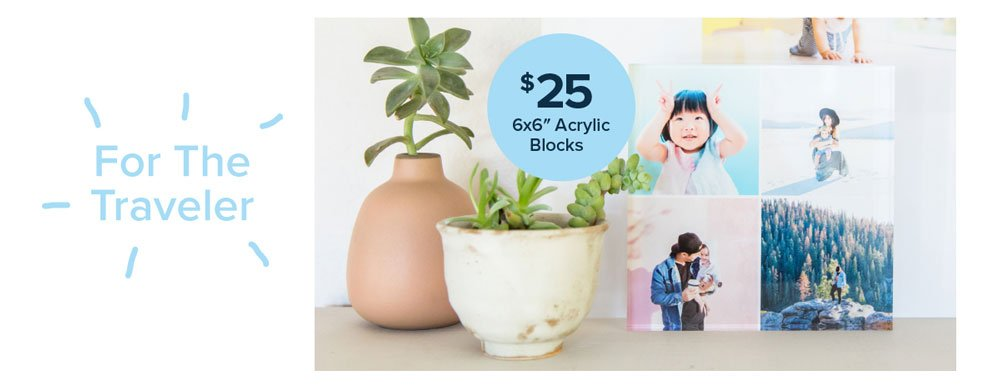 For the Traveler: $25 6x6 Acrylic Blocks - Create Your Own