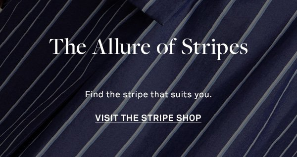 The Allure of Stripes - Find the stripe that suits you. - [Visit The Stripe Shop]
