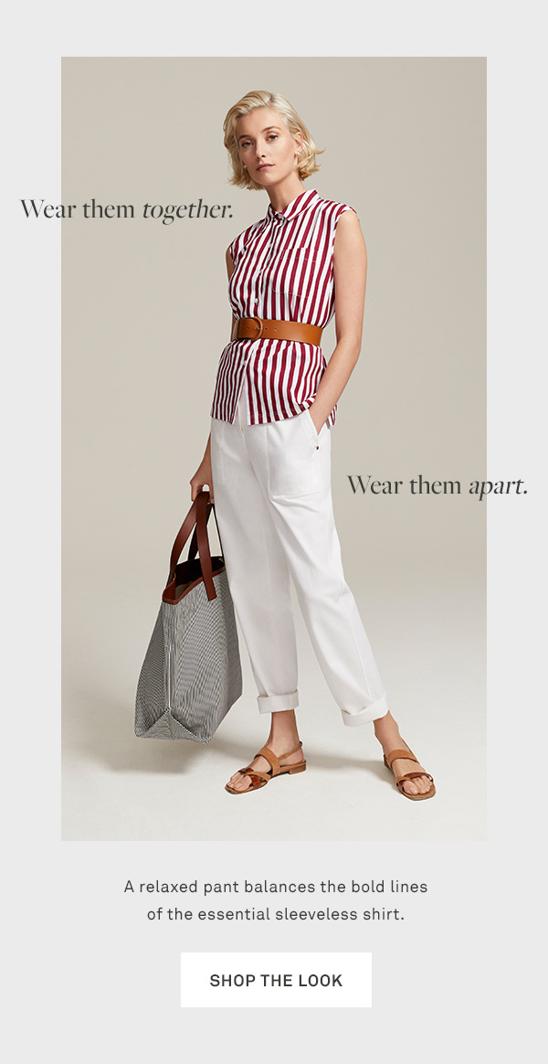 Wear them together. Wear them apart. - A relaxed pant balances the bold lines of the essential sleeveless shirt. - [SHOP THE LOOK]