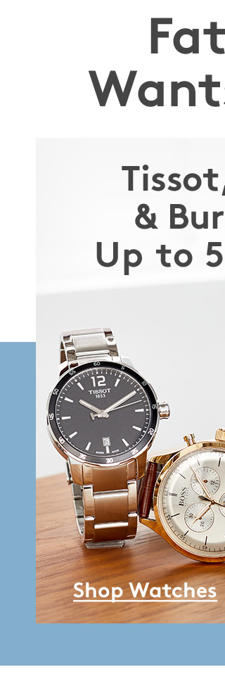 Father Wants Best | Tissot, BOSS & Burberry Up to 50% Off | Shop Watches