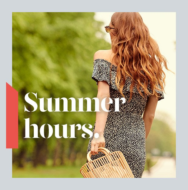 Summer hours. Shop Now