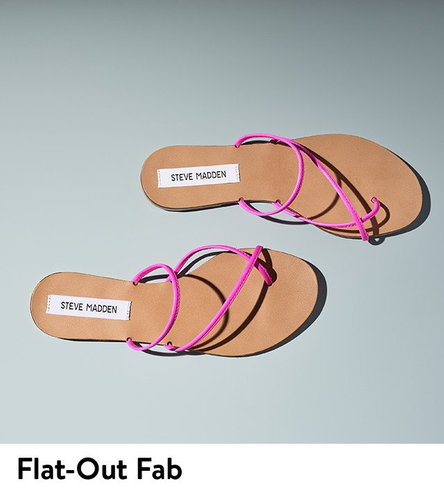Flat out fab: chic, affordable sandals like this pair from Steve Madden—only $49.95.