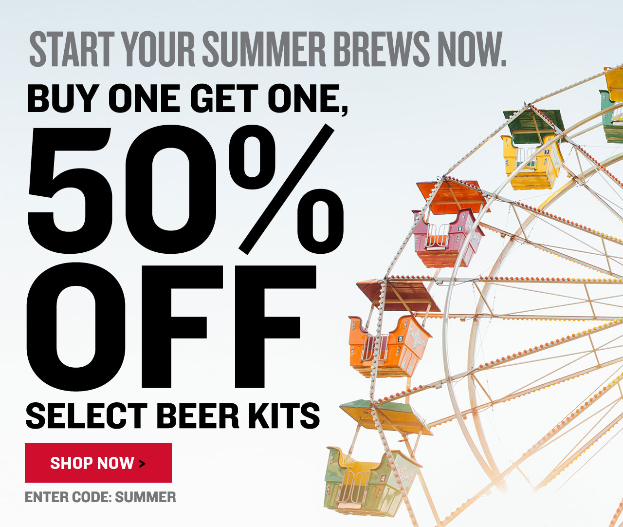 Buy one beer recipe kit, get one 50% Off! Promo code: SUMMER