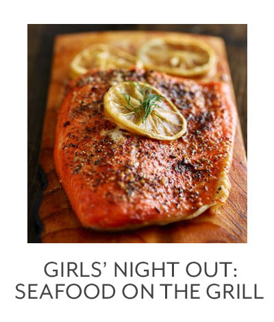 Class: Girls' Night Out • Seafood on the Grill