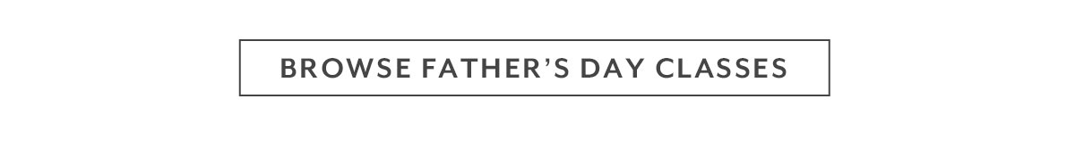 Browse Father's Day Classes