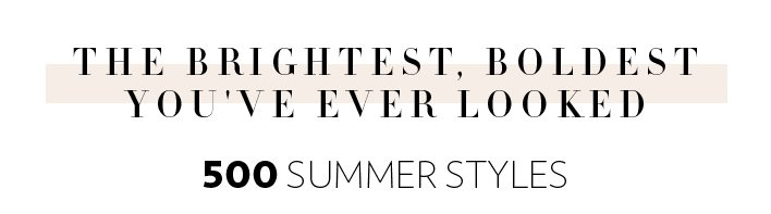 The Brightest, Boldest You've Ever Looked | 500 Summer Styles from £20 to £200