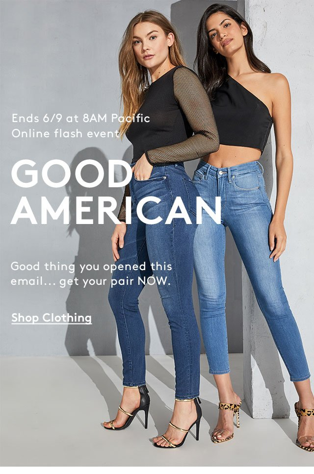 Ends 6/9 at 8AM Pacific | Online Flash Event | Good American | Good thing you opened this email... get your pair NOW. | Shop Clothing