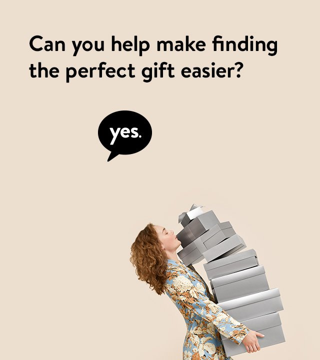 Can you help make finding the perfect gift easier? Yes.