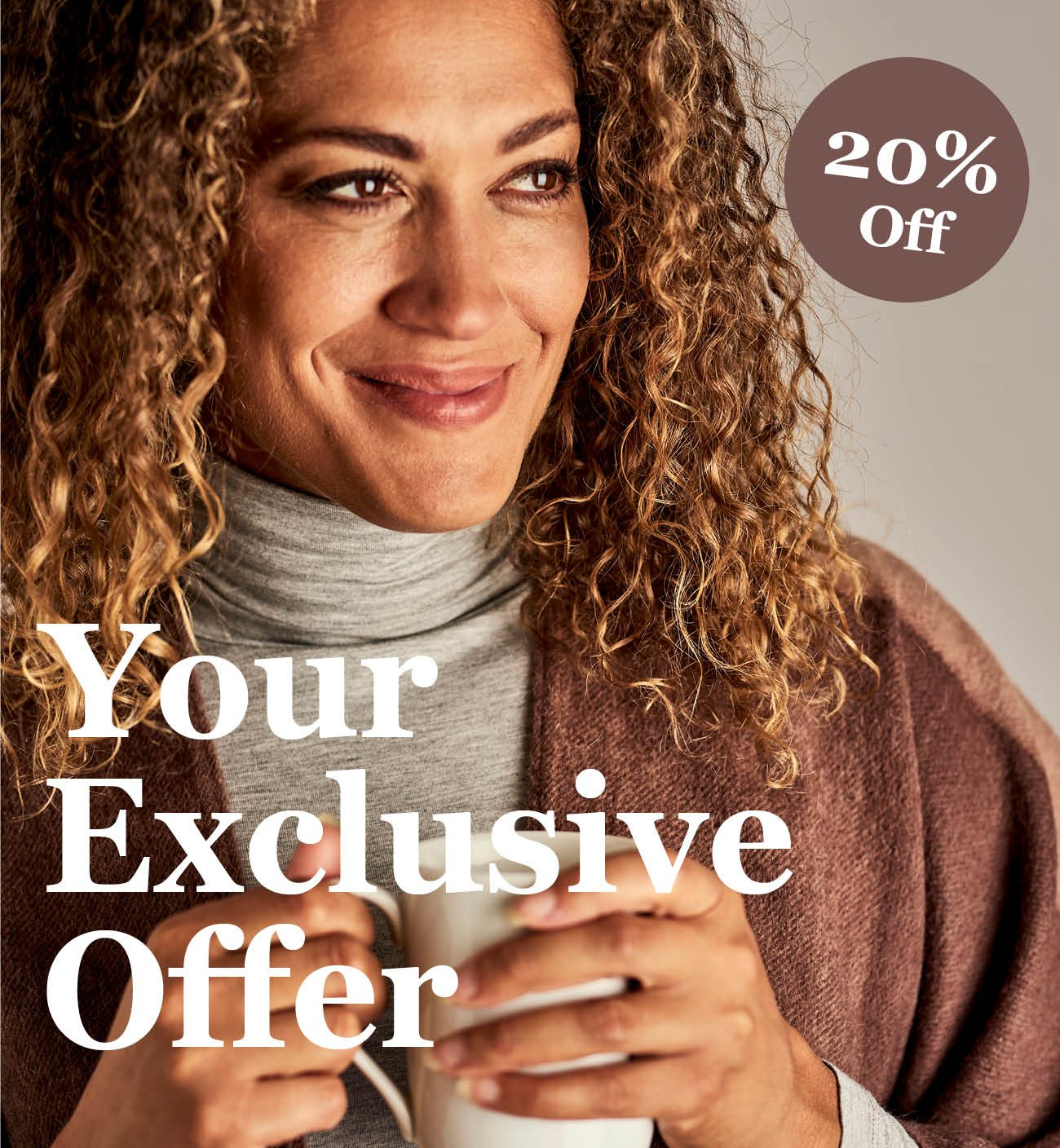 Your Exclusive Offer 20% Off Everything