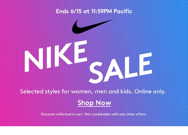 Ends 6/15 at 11:59PM Pacific | Nike Sale | Selected styles for women, men and kids. Online only. | Shop Now | Discount reflected in cart. Not combinable with any other offers.