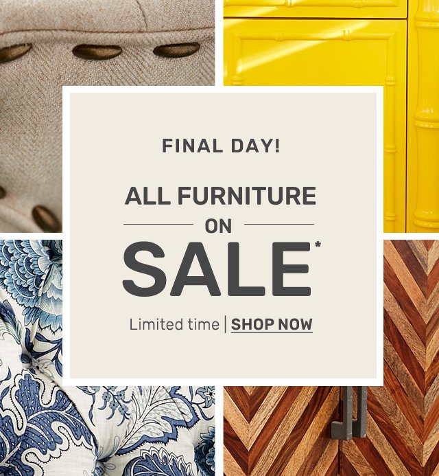 Final Day! All furniture on sale, shop now.