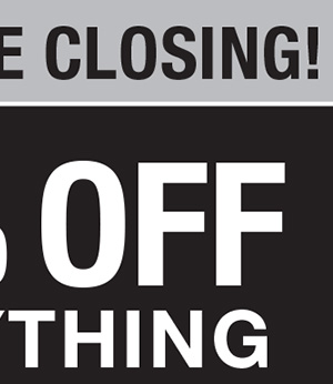 QUANTITIES ARE LIMITED! STORE CLOSING! 75% OFF EVERYTHING.