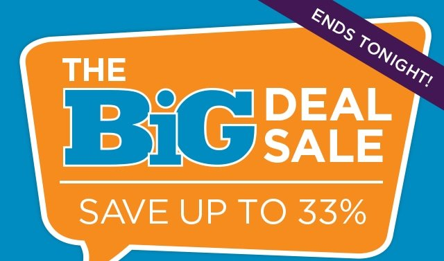 The Big Deal Sale - Ends Tonight