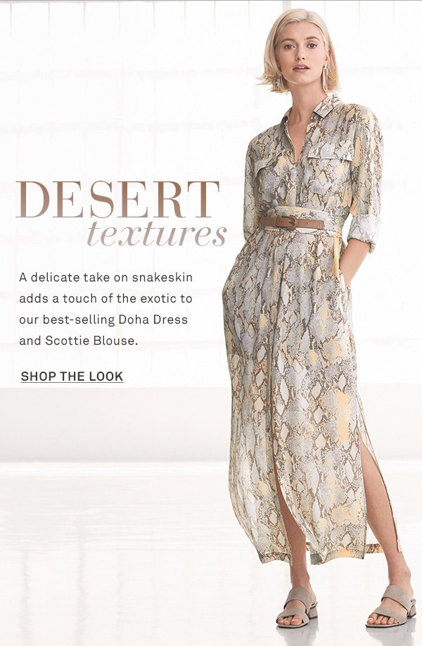 Desert Textures - A delicate take on snakeskin adds a touch of the exotic to our best-selling Doha Dress and Scottie Blouse. - [SHOP THE LOOK]