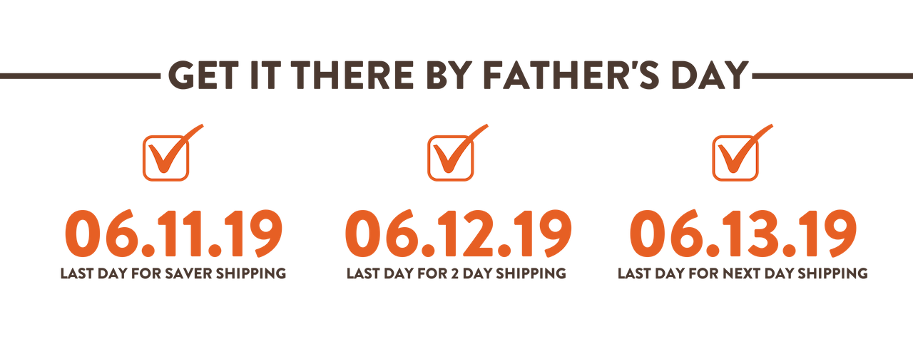 Get it there by Father's Day - Shipping Dates