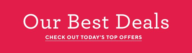 our best deals CHECK OUT TODAY'S TOP OFFERS