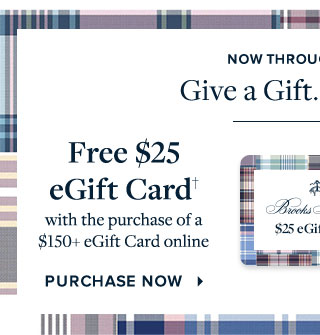 FREE $25 EGIFT CARD† WITH THE PURCHASE OF A $150+ EGIFT CARD ONLINE - PURCHASE NOW